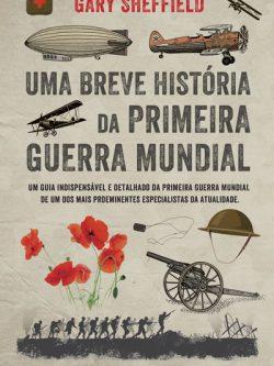 Uma Breve História da Primeira Guerra Mundial